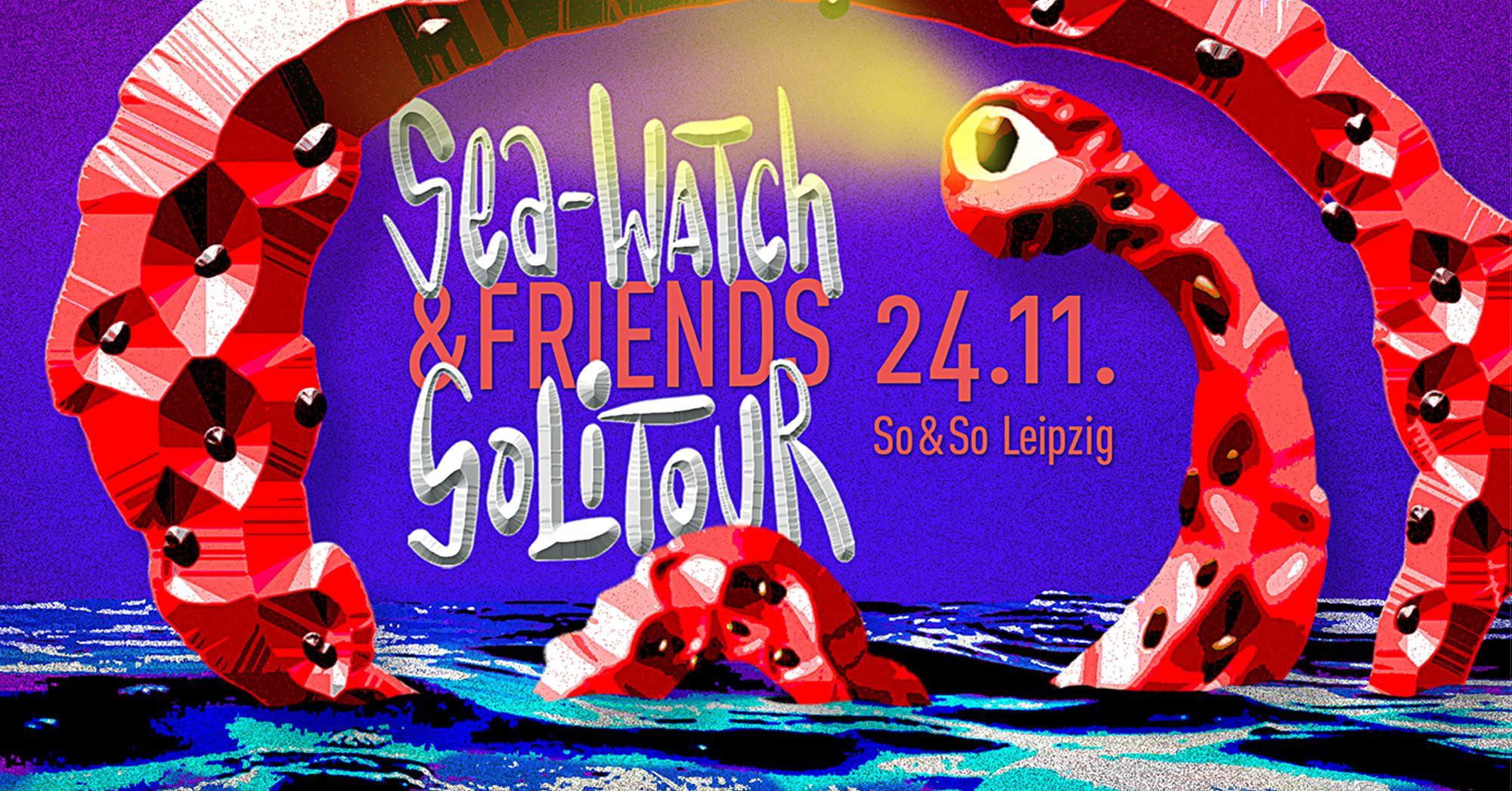 Sea-Watch & Friends Solitour in Leipzig m/ dapayk, Santi & Tugçe